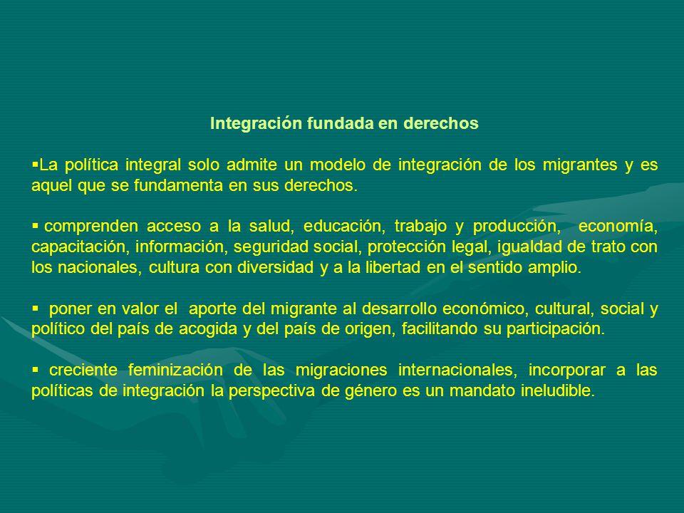 Integración fundada en derechos La política integral solo admite un modelo de integración de los migrantes y es aquel que se fundamenta en sus derechos.