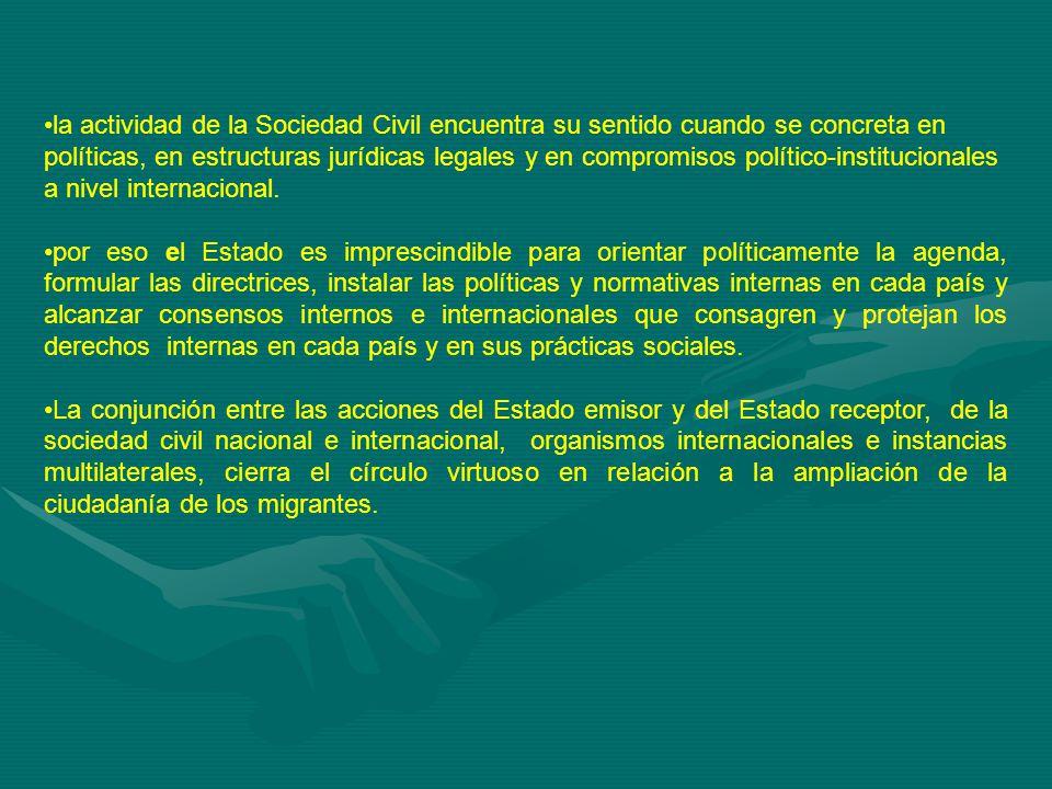 la actividad de la Sociedad Civil encuentra su sentido cuando se concreta en políticas, en estructuras jurídicas legales y en compromisos político-institucionales a nivel internacional.