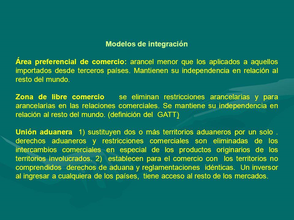 Modelos de integración Área preferencial de comercio: arancel menor que los aplicados a aquellos importados desde terceros países.