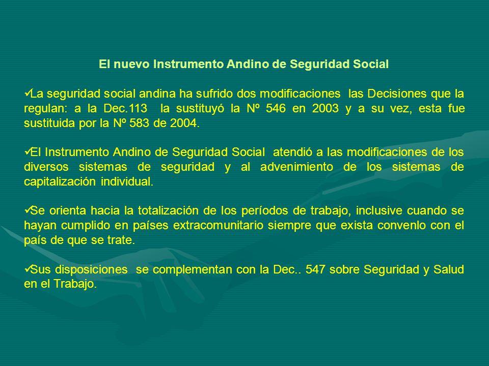 El nuevo Instrumento Andino de Seguridad Social La seguridad social andina ha sufrido dos modificaciones las Decisiones que la regulan: a la Dec.113 la sustituyó la Nº 546 en 2003 y a su vez, esta fue sustituida por la Nº 583 de 2004.