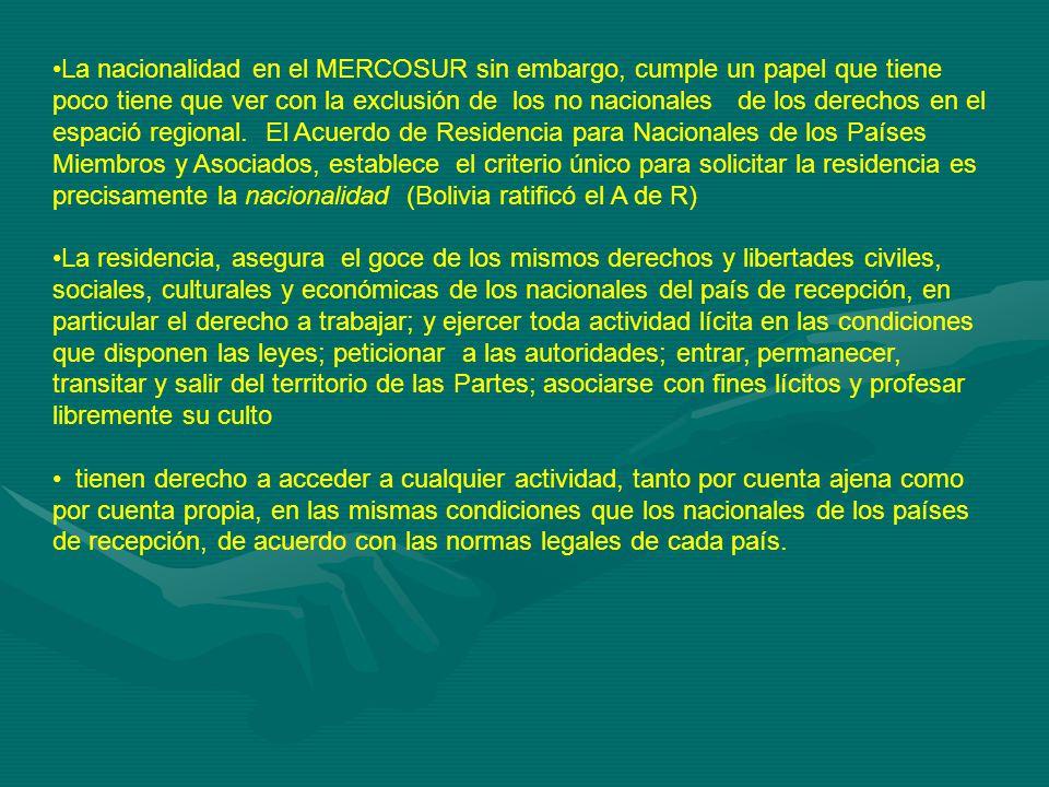 La nacionalidad en el MERCOSUR sin embargo, cumple un papel que tiene poco tiene que ver con la exclusión de los no nacionales de los derechos en el espació regional.