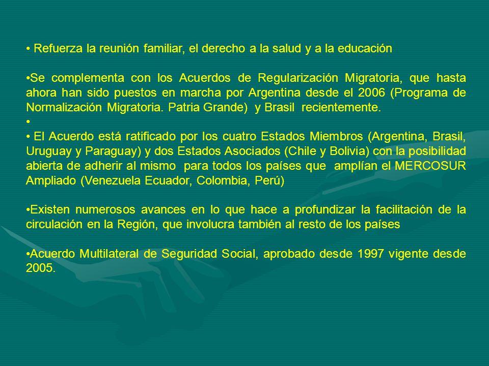 Refuerza la reunión familiar, el derecho a la salud y a la educación Se complementa con los Acuerdos de Regularización Migratoria, que hasta ahora han sido puestos en marcha por Argentina desde el 2006 (Programa de Normalización Migratoria.