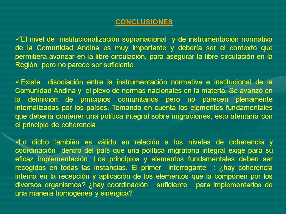 CONCLUSIONES El nivel de institucionalización supranacional y de instrumentación normativa de la Comunidad Andina es muy importante y debería ser el contexto que permitiera avanzar en la libre circulación, para asegurar la libre circulación en la Región.