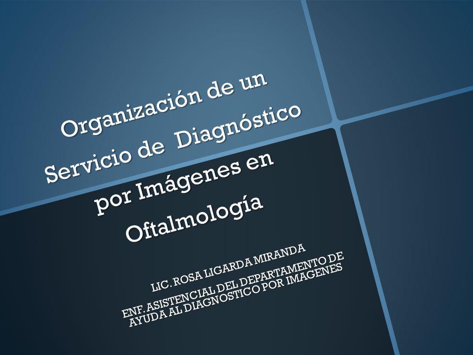 Organización de un Servicio de Diagnóstico por Imágenes en Oftalmología Organización de un Servicio de Diagnóstico por Imágenes en Oftalmología LIC.
