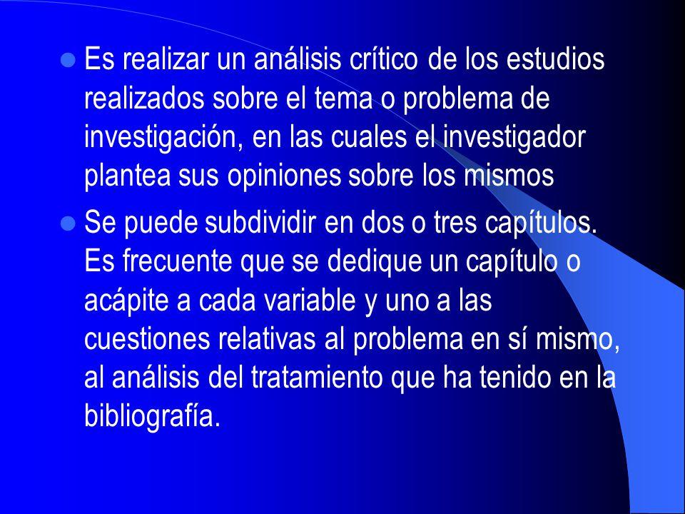 Es realizar un análisis crítico de los estudios realizados sobre el tema o problema de investigación, en las cuales el investigador plantea sus opinio