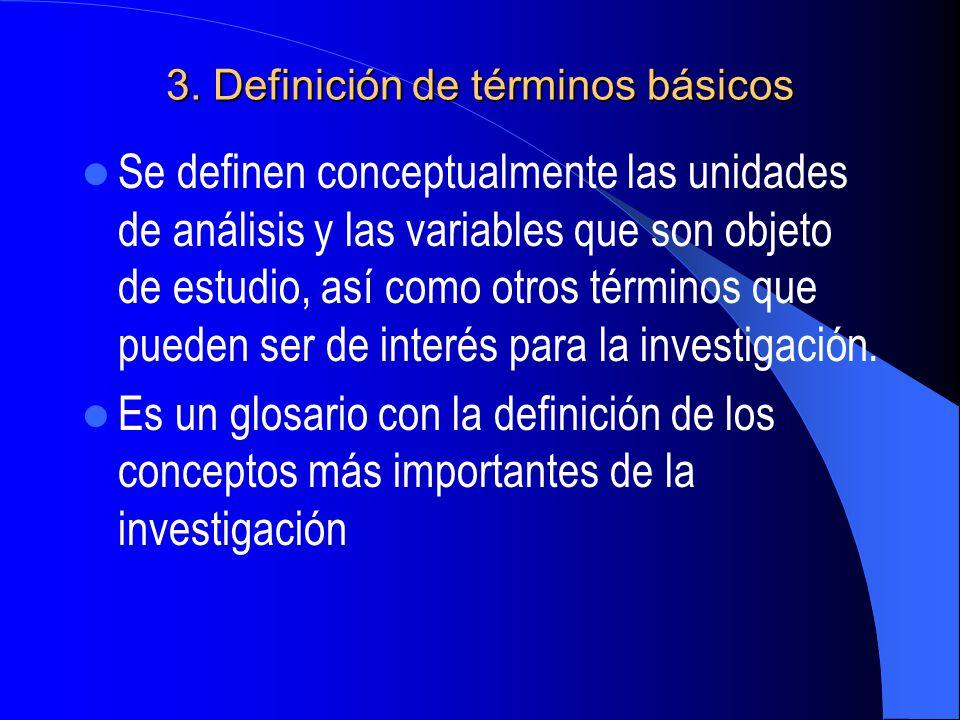 3. Definición de términos básicos Se definen conceptualmente las unidades de análisis y las variables que son objeto de estudio, así como otros términ
