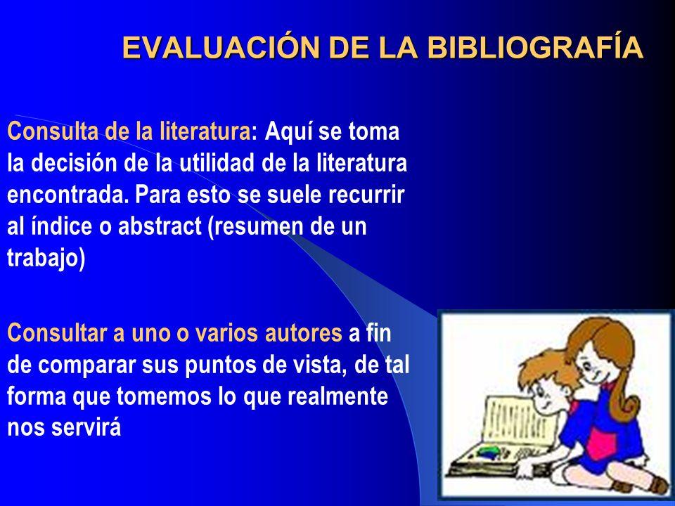 EVALUACIÓN DE LA BIBLIOGRAFÍA Consulta de la literatura: Aquí se toma la decisión de la utilidad de la literatura encontrada. Para esto se suele recur