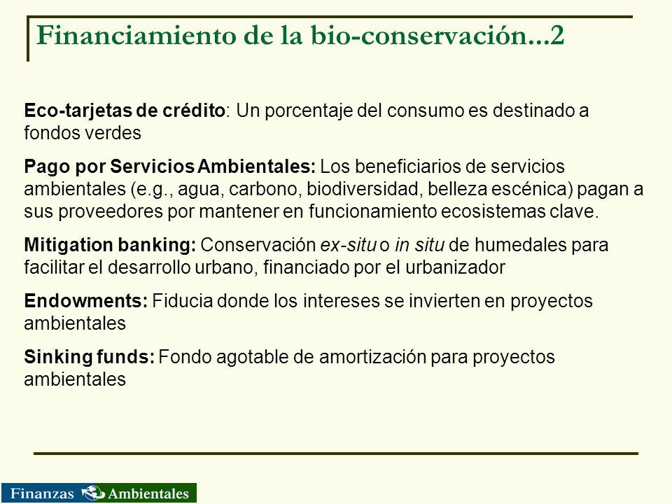 Financiamiento de la bio-conservación...2 Eco-tarjetas de crédito: Un porcentaje del consumo es destinado a fondos verdes Pago por Servicios Ambiental