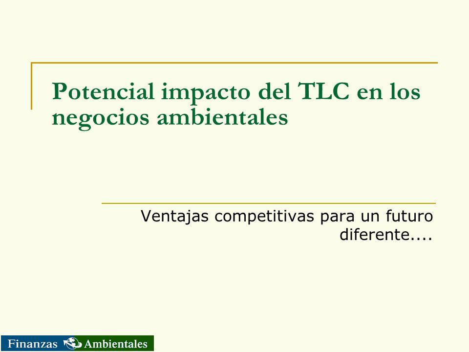 Potencial impacto del TLC en los negocios ambientales Ventajas competitivas para un futuro diferente....
