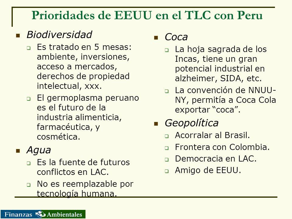 Prioridades de EEUU en el TLC con Peru Biodiversidad Es tratado en 5 mesas: ambiente, inversiones, acceso a mercados, derechos de propiedad intelectua