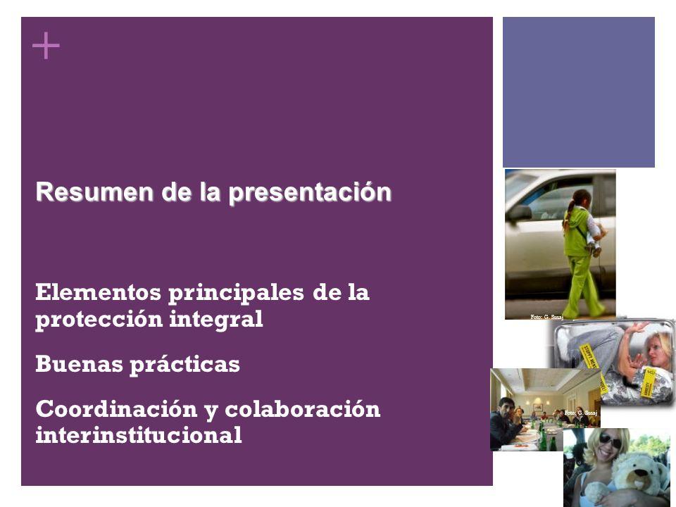 + Resumen de la presentación Elementos principales de la protección integral Buenas prácticas Coordinación y colaboración interinstitucional Foto: G.