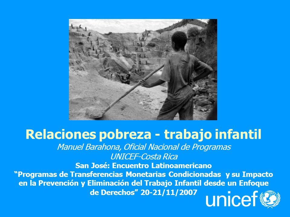 Relaciones pobreza - trabajo infantil Manuel Barahona, Oficial Nacional de Programas UNICEF-Costa Rica San José: Encuentro Latinoamericano Programas d