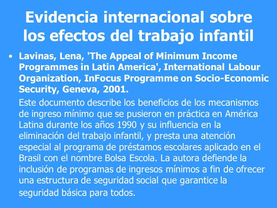 Evidencia internacional sobre los efectos del trabajo infantil Lavinas, Lena, 'The Appeal of Minimum Income Programmes in Latin America', Internationa