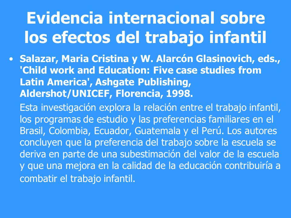 Evidencia internacional sobre los efectos del trabajo infantil Salazar, Maria Cristina y W. Alarcón Glasinovich, eds., 'Child work and Education: Five