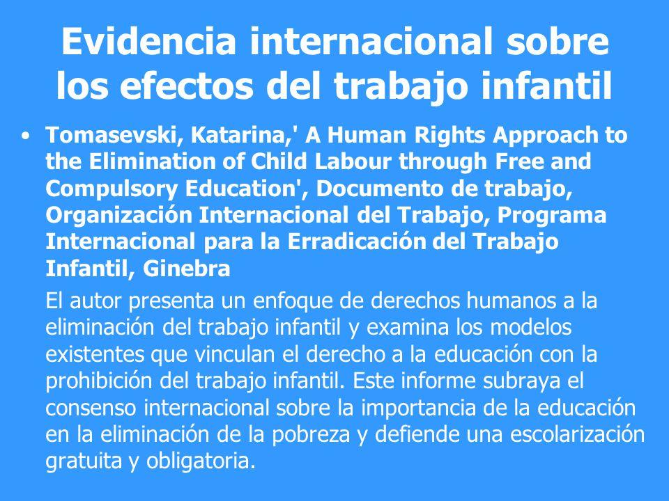 Evidencia internacional sobre los efectos del trabajo infantil Tomasevski, Katarina,' A Human Rights Approach to the Elimination of Child Labour throu