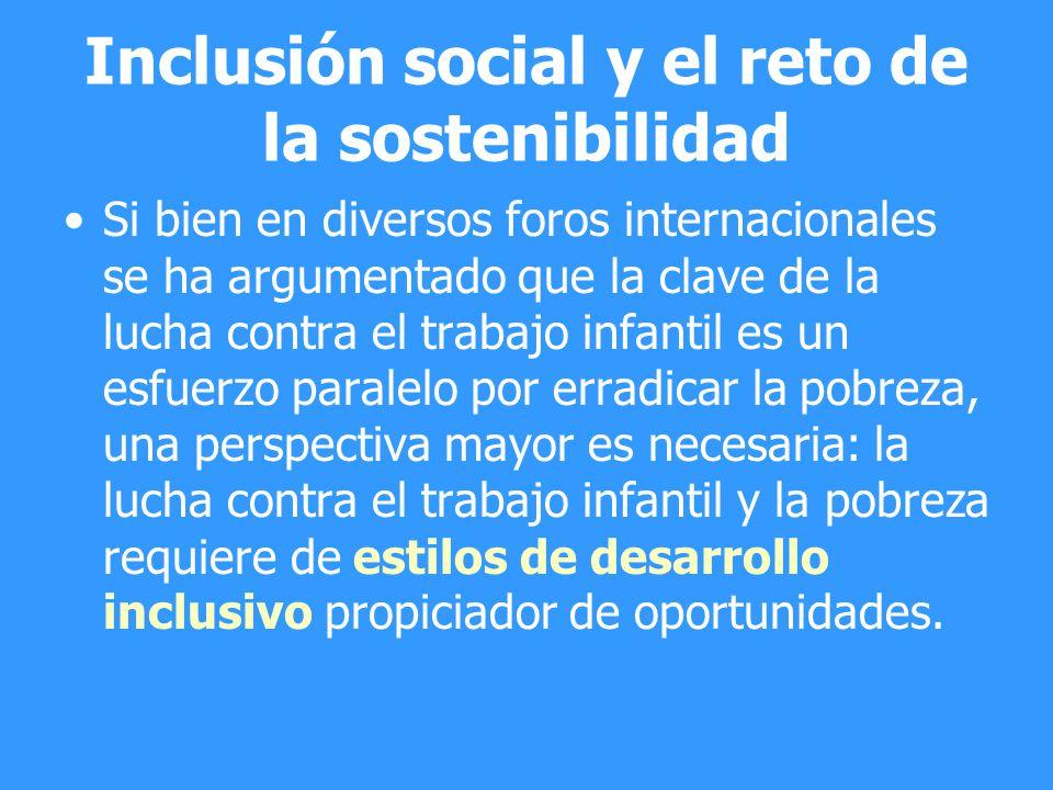 Inclusión social y el reto de la sostenibilidad Si bien en diversos foros internacionales se ha argumentado que la clave de la lucha contra el trabajo