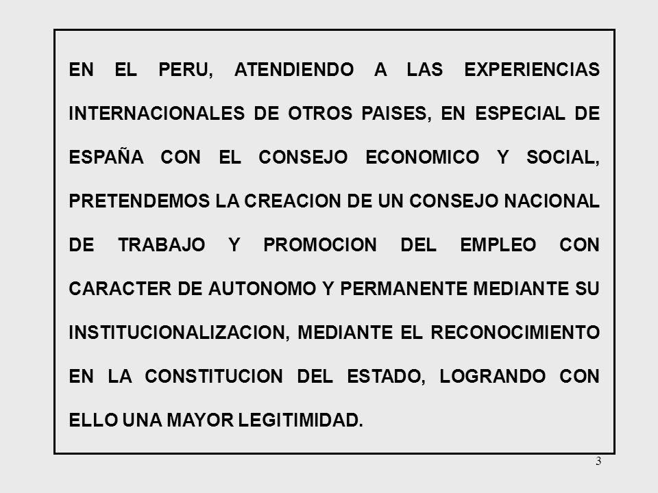 3 EN EL PERU, ATENDIENDO A LAS EXPERIENCIAS INTERNACIONALES DE OTROS PAISES, EN ESPECIAL DE ESPAÑA CON EL CONSEJO ECONOMICO Y SOCIAL, PRETENDEMOS LA C