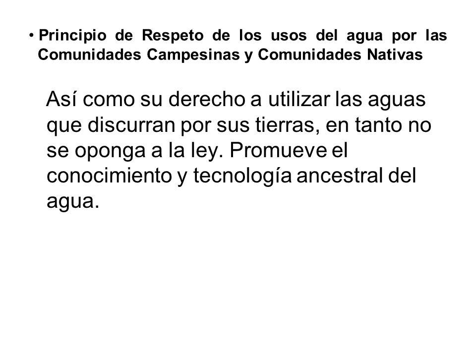 Principio de Respeto de los usos del agua por las Comunidades Campesinas y Comunidades Nativas Así como su derecho a utilizar las aguas que discurran por sus tierras, en tanto no se oponga a la ley.