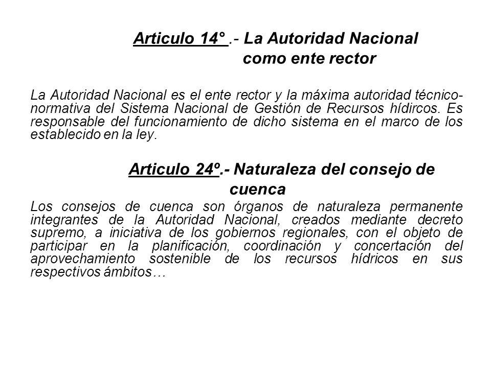 Articulo 14°.- La Autoridad Nacional como ente rector La Autoridad Nacional es el ente rector y la máxima autoridad técnico- normativa del Sistema Nacional de Gestión de Recursos hídircos.