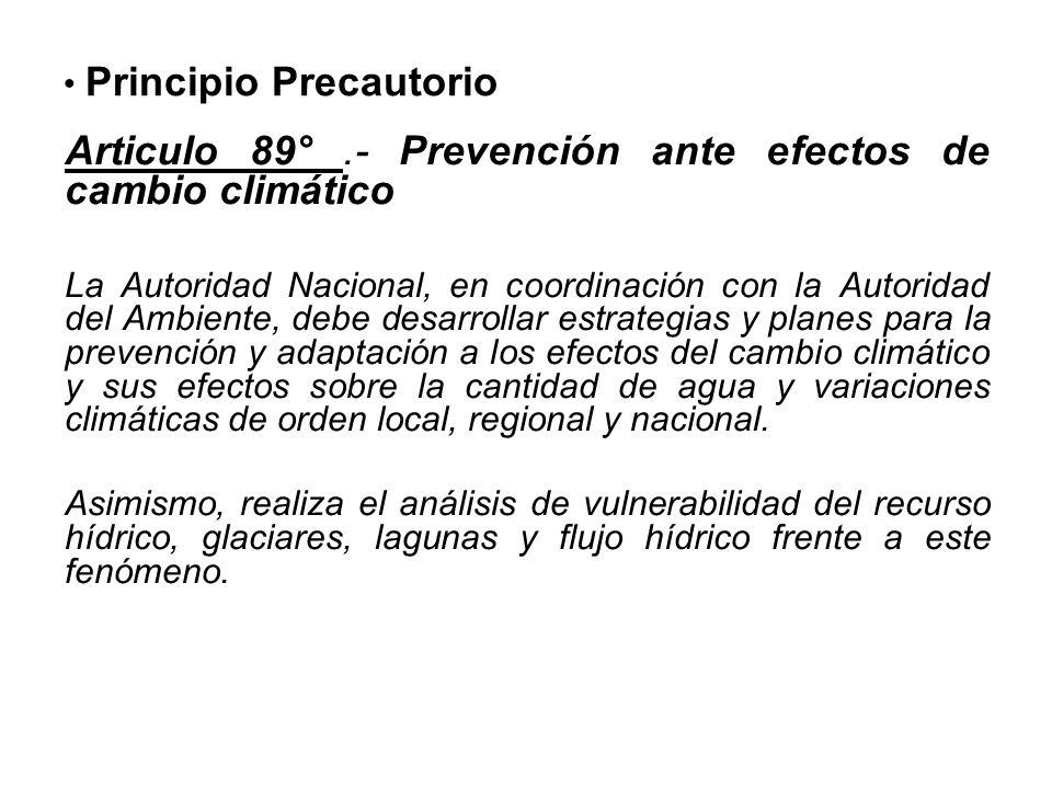Principio Precautorio Articulo 89°.- Prevención ante efectos de cambio climático La Autoridad Nacional, en coordinación con la Autoridad del Ambiente,