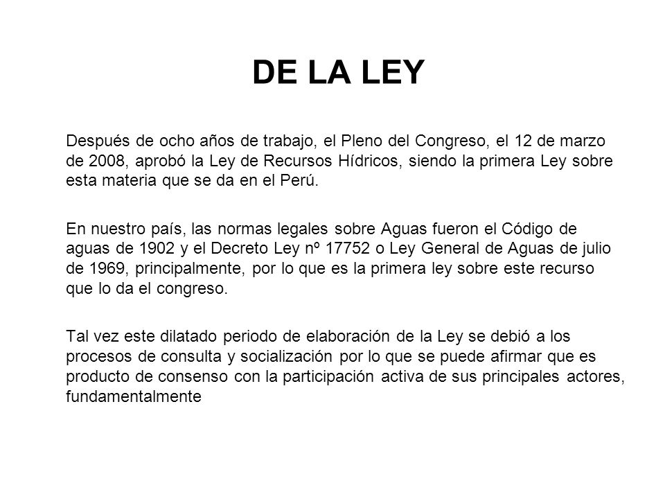 DE LA LEY Después de ocho años de trabajo, el Pleno del Congreso, el 12 de marzo de 2008, aprobó la Ley de Recursos Hídricos, siendo la primera Ley so