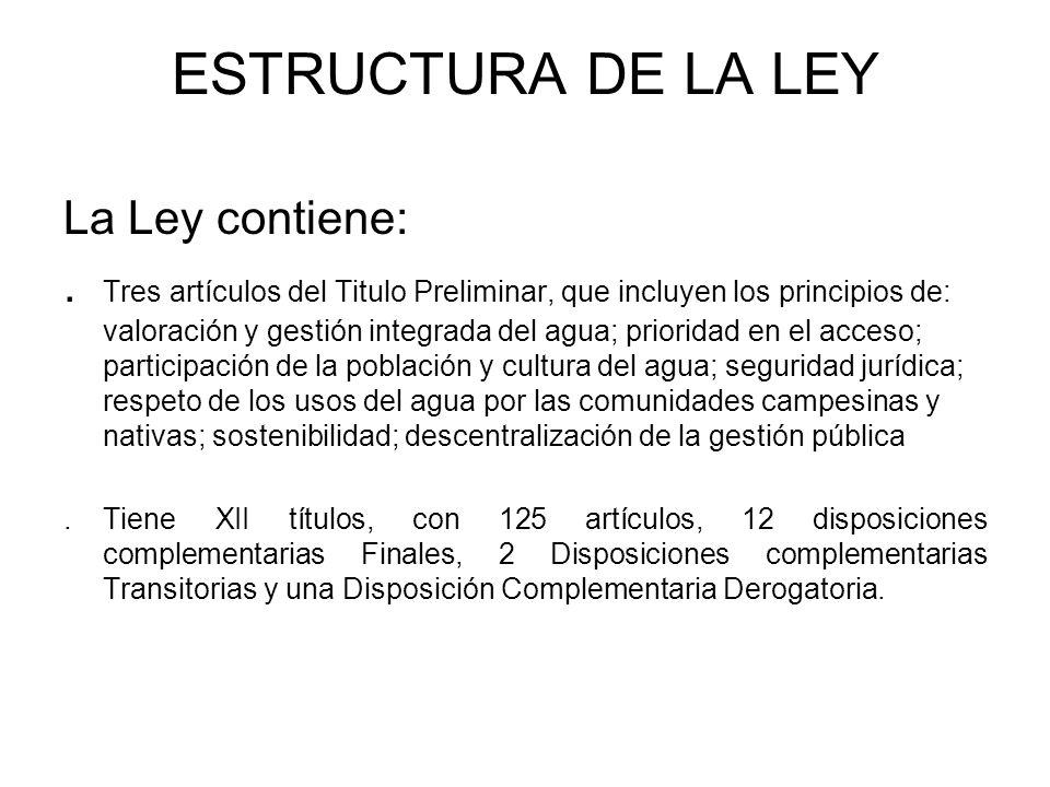 ESTRUCTURA DE LA LEY La Ley contiene:. Tres artículos del Titulo Preliminar, que incluyen los principios de: valoración y gestión integrada del agua;