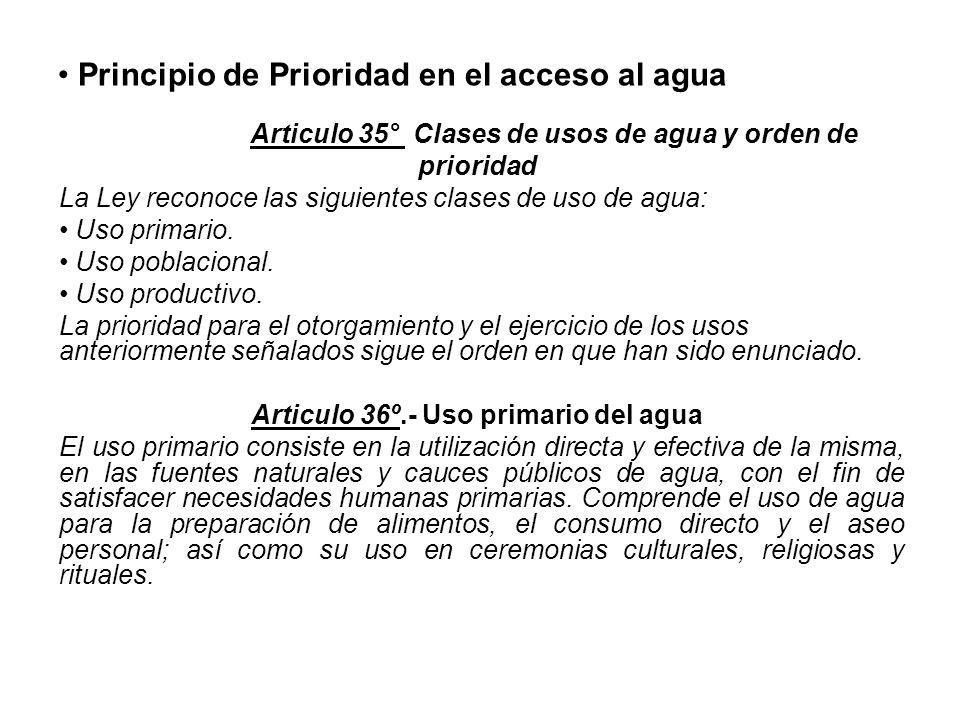 Principio de Prioridad en el acceso al agua Articulo 35° Clases de usos de agua y orden de prioridad La Ley reconoce las siguientes clases de uso de a