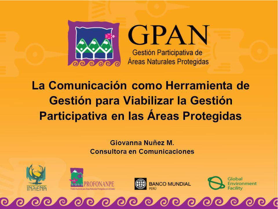 La Comunicación como Herramienta de Gestión para Viabilizar la Gestión Participativa en las Áreas Protegidas Giovanna Nuñez M.