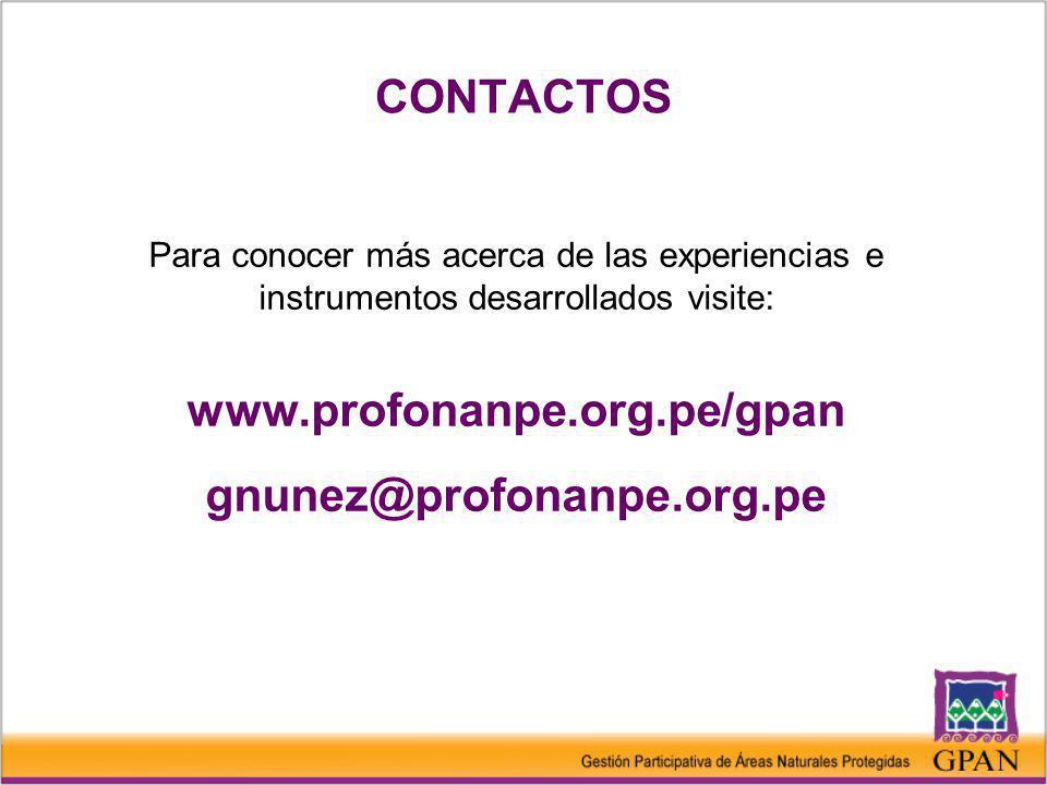 CONTACTOS Para conocer más acerca de las experiencias e instrumentos desarrollados visite: www.profonanpe.org.pe/gpan gnunez@profonanpe.org.pe