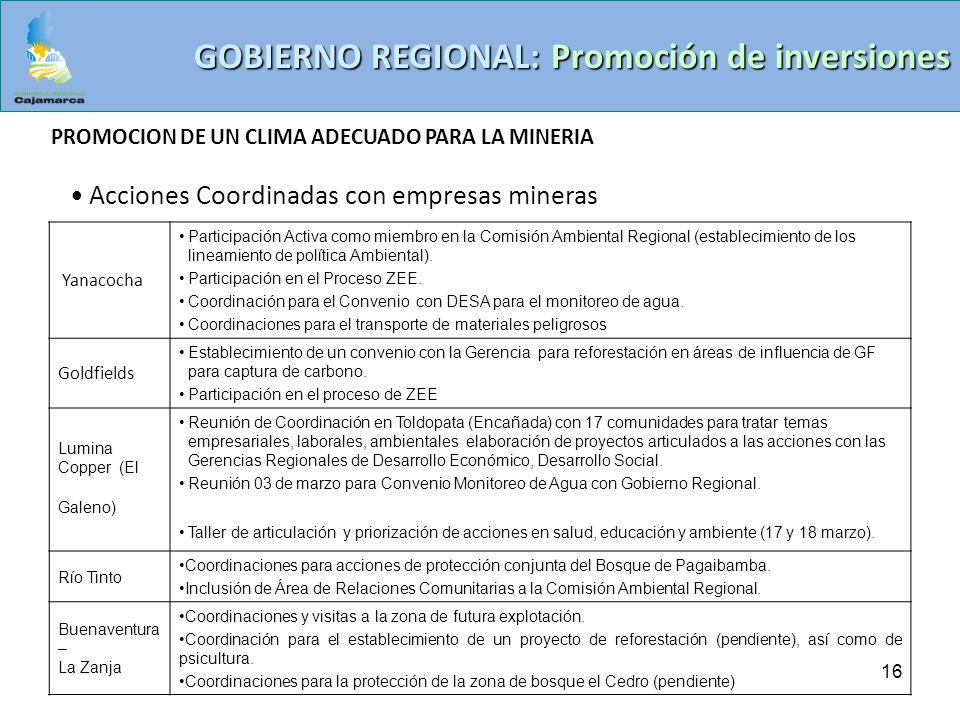 16 GOBIERNO REGIONAL: Promoción de inversiones PROMOCION DE UN CLIMA ADECUADO PARA LA MINERIA Acciones Coordinadas con empresas mineras Yanacocha Part