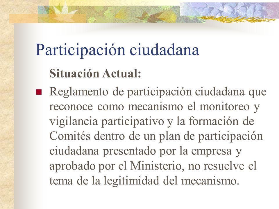 Participación ciudadana Situación Actual: Reglamento de participación ciudadana que reconoce como mecanismo el monitoreo y vigilancia participativo y