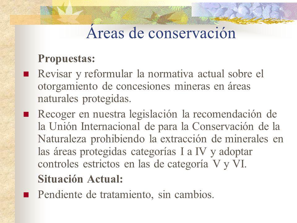 Áreas de conservación Propuestas: Revisar y reformular la normativa actual sobre el otorgamiento de concesiones mineras en áreas naturales protegidas.