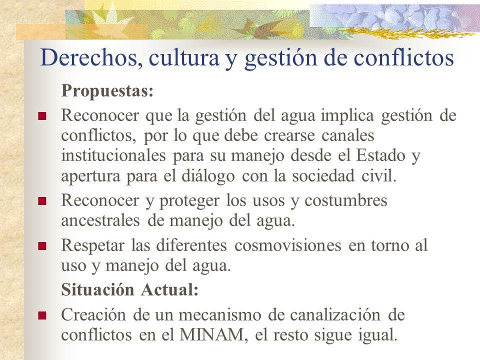 Derechos, cultura y gestión de conflictos Propuestas: Reconocer que la gestión del agua implica gestión de conflictos, por lo que debe crearse canales