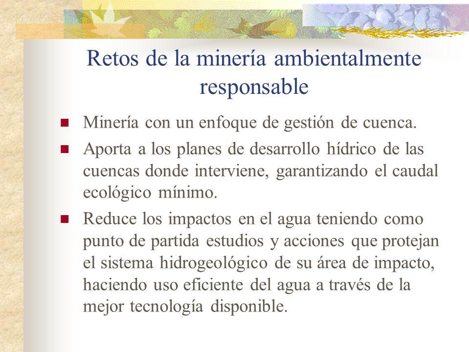 Retos de la minería ambientalmente responsable Minería con un enfoque de gestión de cuenca. Aporta a los planes de desarrollo hídrico de las cuencas d
