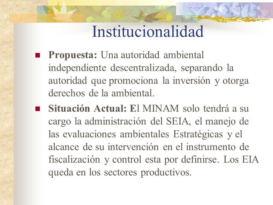 Institucionalidad Propuesta: Una autoridad ambiental independiente descentralizada, separando la autoridad que promociona la inversión y otorga derech