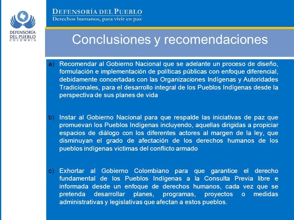 Conclusiones y recomendaciones a)Recomendar al Gobierno Nacional que se adelante un proceso de diseño, formulación e implementación de políticas públi