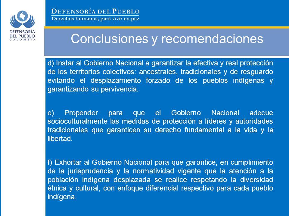 Conclusiones y recomendaciones d) Instar al Gobierno Nacional a garantizar la efectiva y real protección de los territorios colectivos: ancestrales, t
