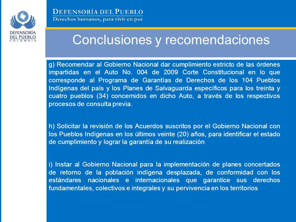 Conclusiones y recomendaciones g) Recomendar al Gobierno Nacional dar cumplimiento estricto de las órdenes impartidas en el Auto No. 004 de 2009 Corte