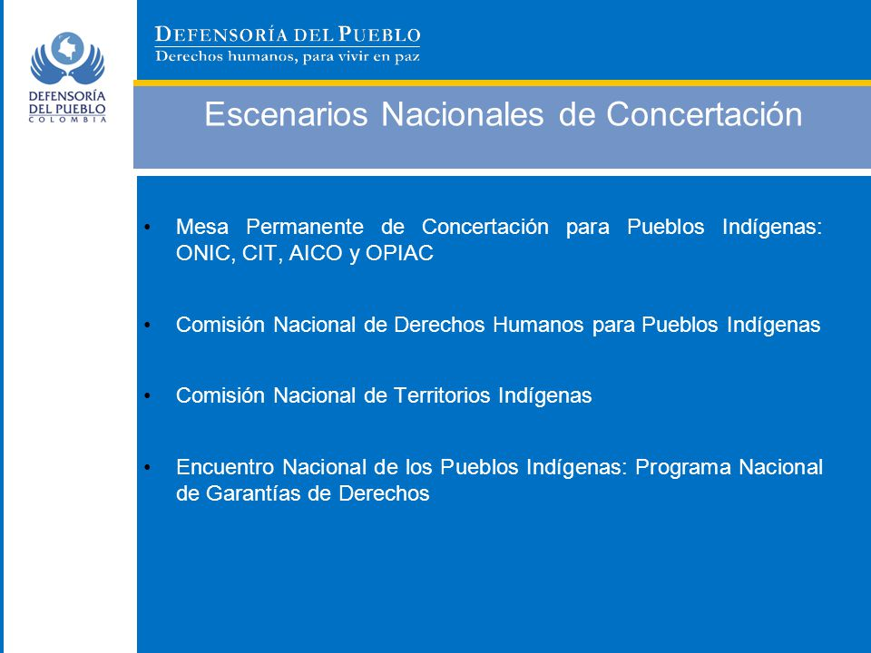 Escenarios Nacionales de Concertación Mesa Permanente de Concertación para Pueblos Indígenas: ONIC, CIT, AICO y OPIAC Comisión Nacional de Derechos Hu