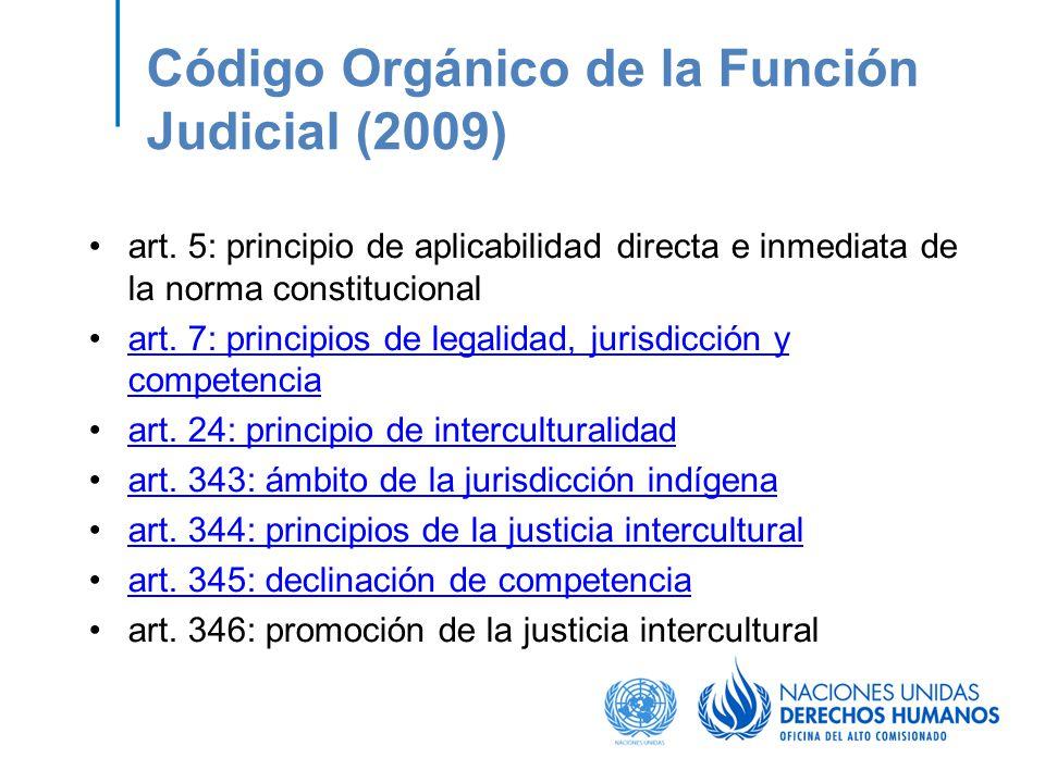 Código Orgánico de la Función Judicial (2009) art. 5: principio de aplicabilidad directa e inmediata de la norma constitucional art. 7: principios de