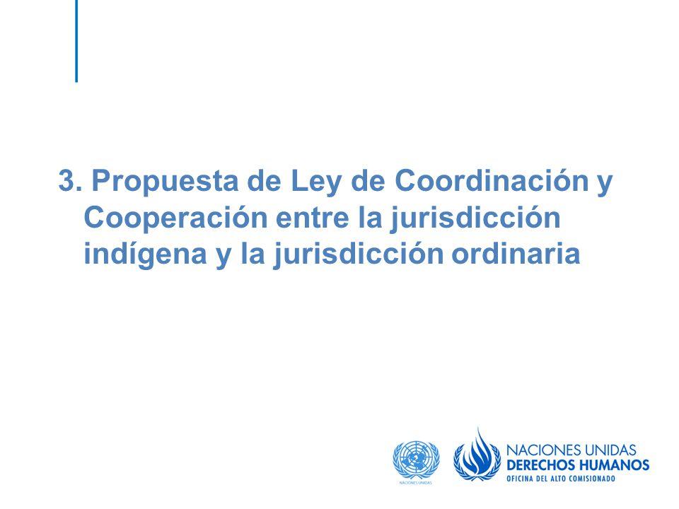 3. Propuesta de Ley de Coordinación y Cooperación entre la jurisdicción indígena y la jurisdicción ordinaria