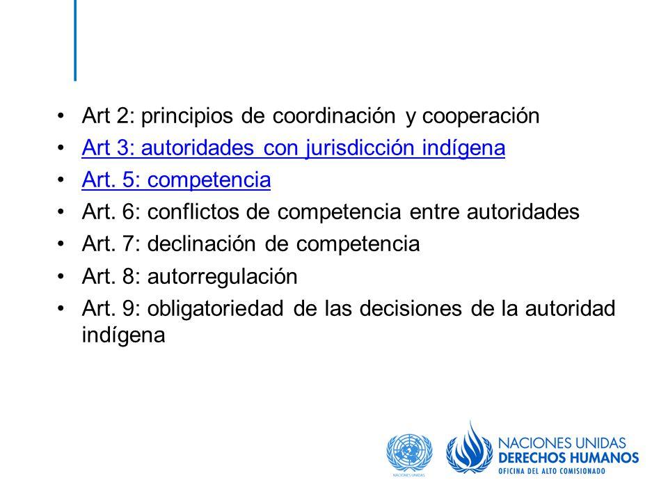Art 2: principios de coordinación y cooperación Art 3: autoridades con jurisdicción indígena Art. 5: competencia Art. 6: conflictos de competencia ent