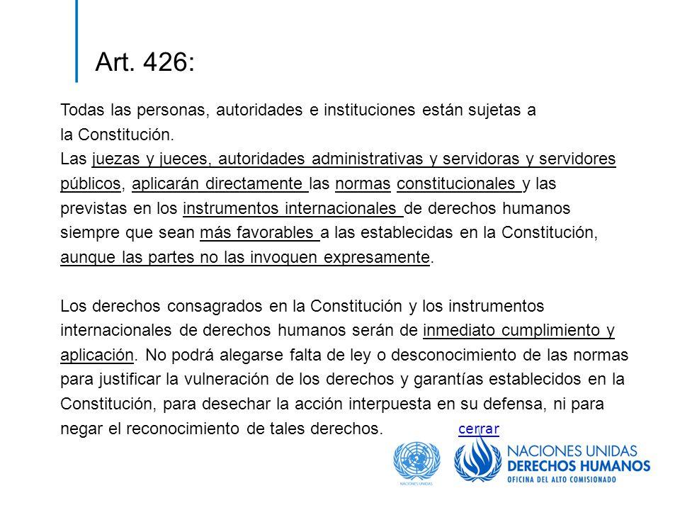 Art. 426: Todas las personas, autoridades e instituciones están sujetas a la Constitución. Las juezas y jueces, autoridades administrativas y servidor