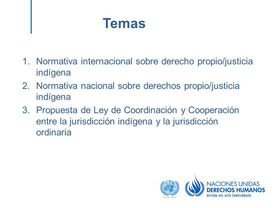 1.Normativa internacional sobre derecho propio/justicia indígena 2.Normativa nacional sobre derechos propio/justicia indígena 3.Propuesta de Ley de Co