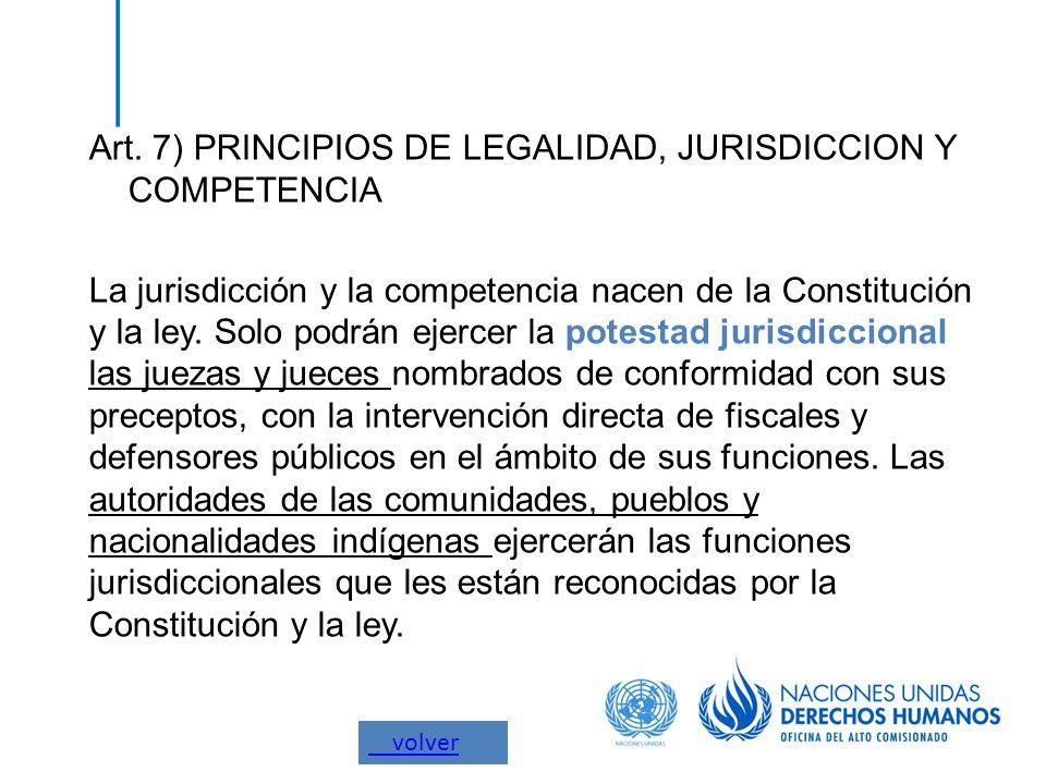 Art. 7) PRINCIPIOS DE LEGALIDAD, JURISDICCION Y COMPETENCIA La jurisdicción y la competencia nacen de la Constitución y la ley. Solo podrán ejercer la