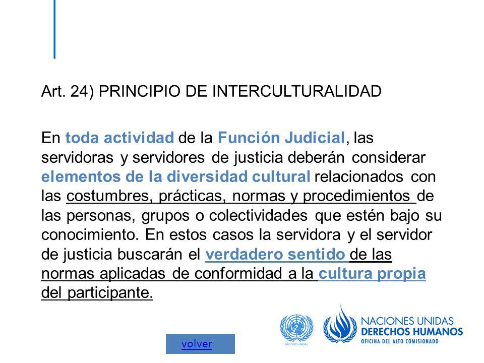Art. 24) PRINCIPIO DE INTERCULTURALIDAD En toda actividad de la Función Judicial, las servidoras y servidores de justicia deberán considerar elementos