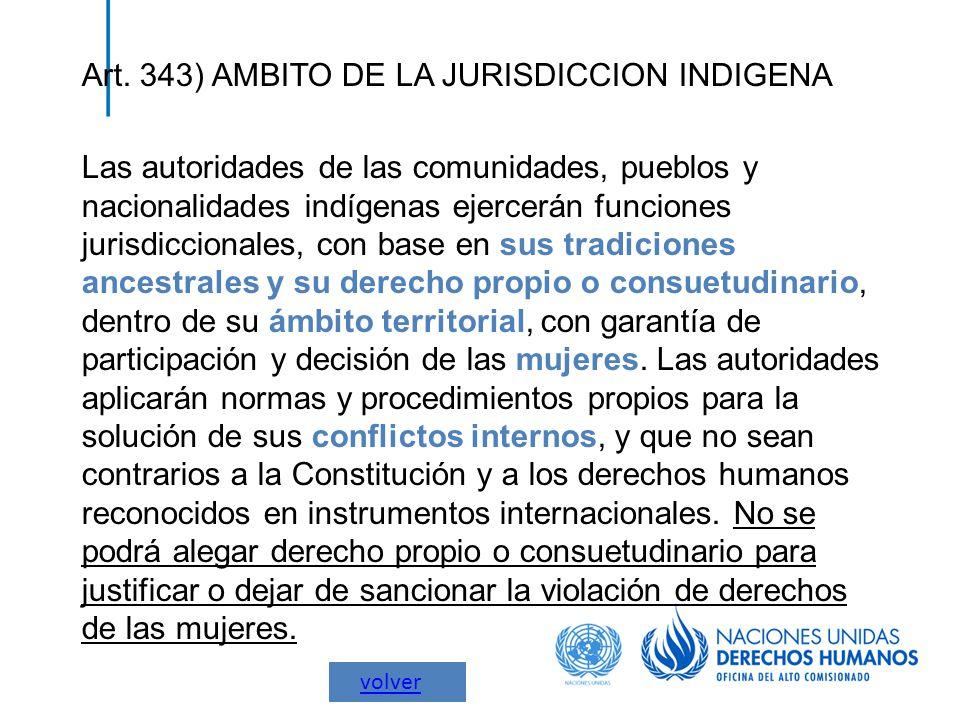 Art. 343) AMBITO DE LA JURISDICCION INDIGENA Las autoridades de las comunidades, pueblos y nacionalidades indígenas ejercerán funciones jurisdiccional