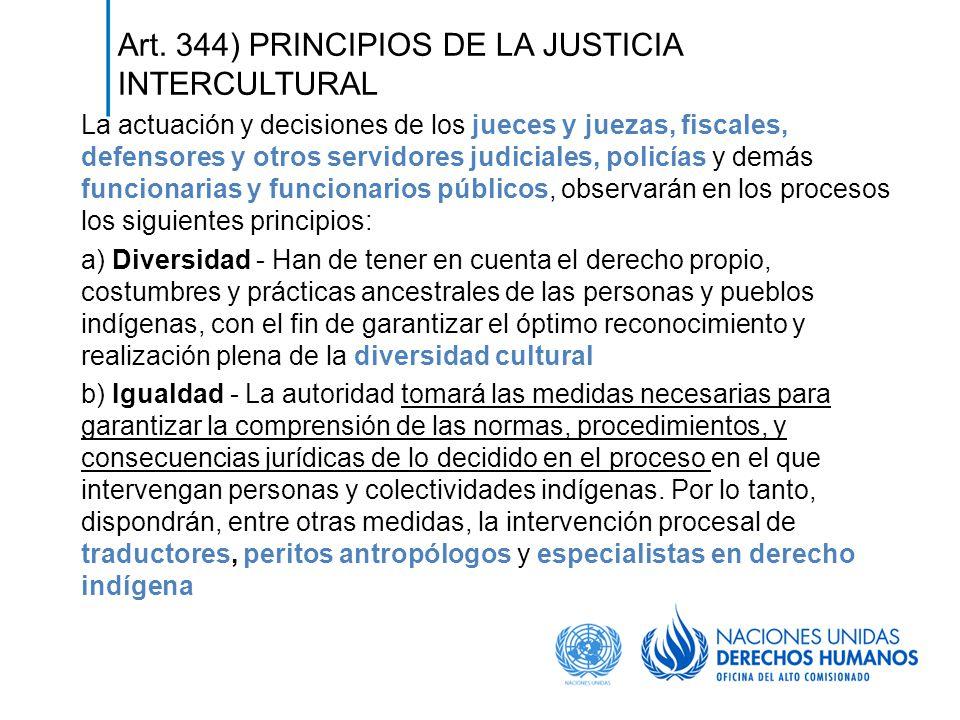 Art. 344) PRINCIPIOS DE LA JUSTICIA INTERCULTURAL La actuación y decisiones de los jueces y juezas, fiscales, defensores y otros servidores judiciales