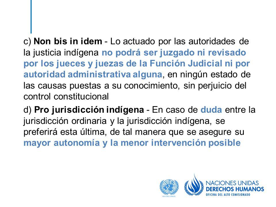 c) Non bis in idem - Lo actuado por las autoridades de la justicia indígena no podrá ser juzgado ni revisado por los jueces y juezas de la Función Jud