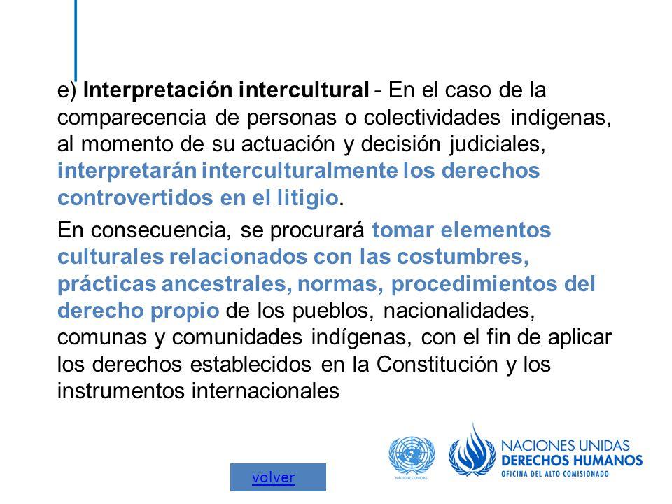 e) Interpretación intercultural - En el caso de la comparecencia de personas o colectividades indígenas, al momento de su actuación y decisión judicia